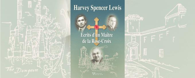 Harvey Spencer Lewis – Écrits d'un Maître de la Rose-Croix